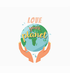 love your planet female hands hug earth planet vector image