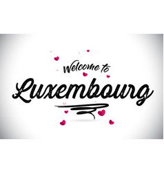 Luxembourg welcome to word text with handwritten vector