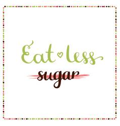 eat less sugar sugar free motivation phrase vector image vector image