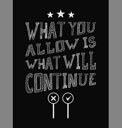 motivational quote poster what you allow is what vector image