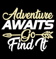 Adventure awaits go find it campfire design vector