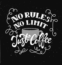 No rules limit just coffee hand drawn vector