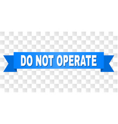 Blue ribbon with do not operate text vector