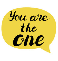 you are the one text brush calligraphy vector image