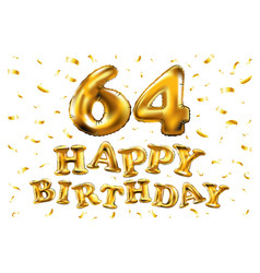 Happy birthday 64th celebration gold balloons and vector