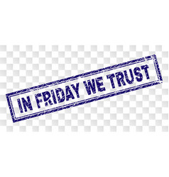 Scratched in friday we trust rectangle stamp vector