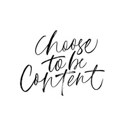 Choose to be content ink pen calligraphy vector