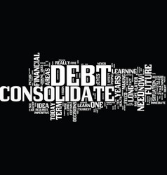Learn to consolidate debt for your future text vector