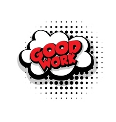 Comic text good work sound effects pop art vector image vector image