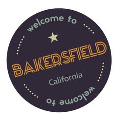 Welcome to bakersfield california vector