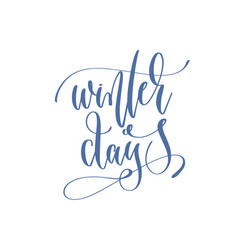 winter days - handwritten lettering text to winter vector image