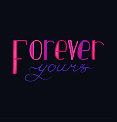 hand-drawn typography poster - forever yours vector image