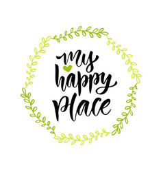 My happy place hand drawn lettering can be used vector