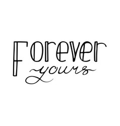 black and white lettering quote forever yours vector image