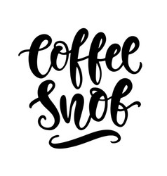 coffee snob hand written lettering funny phrase vector image