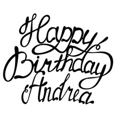 Happy birthday andrea name lettering vector