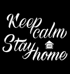 keep calm stay home lettering hand drawn vector image