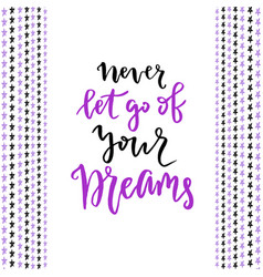 Never let go of your dreams hand lettering modern vector
