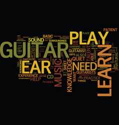 learn to play guitar by ear text background word vector image vector image