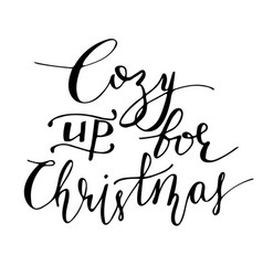 Cozy up for christmas hand lettering signature vector