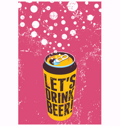 lets drink beer typography grunge beer poster vector image