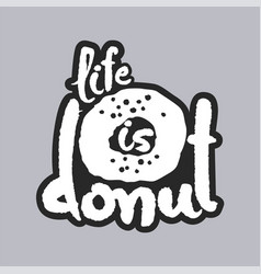 life is donut white calligraphy lettering vector image