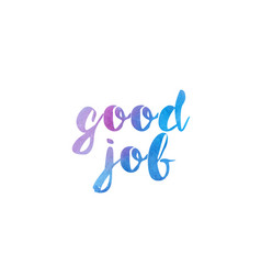 Good job watercolor hand written text positive vector