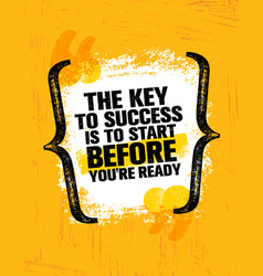 the key to success is to start before youre ready vector image