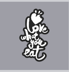 love what you eat white calligraphy lettering vector image