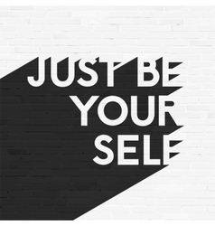 Just be your self lettering grunge brick wall vector