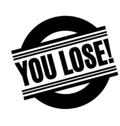 You lose black stamp vector