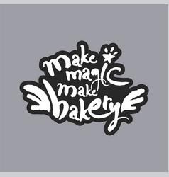 Make magic make bakery white calligraphy lettering vector