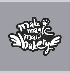make magic make bakery white calligraphy lettering vector image