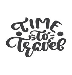 hand drawn time to travel lettering tourism vector image