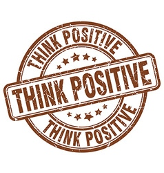 Think positive brown grunge round vintage rubber vector