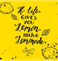 If life gives you lemons make a lemonade vector