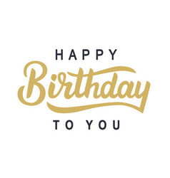 happy birthday to you typography poster vector image