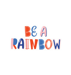 be a rainbow hand drawn lettering optimistic vector image