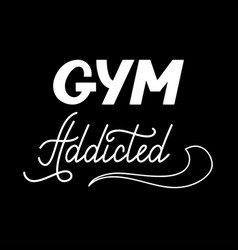 hand drawn retro lettering gym addicted vector image