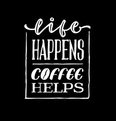 Life happens coffee helps vintage hand lettering vector