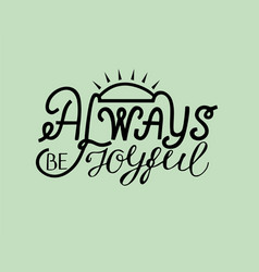 hand lettering be joyful always with rays vector image