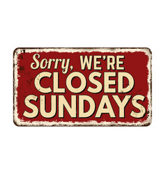 Sorry were closed sundays vintage rusty metal sign vector
