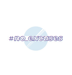 No excuses inspirational design on white vector