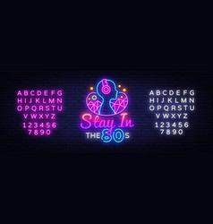 Stay in 80 s neon sign design template vector