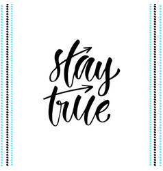 hand lettering stay true for t-shirts designs vector image