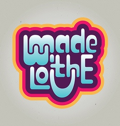 Made with love inscription label perfect texture vector image