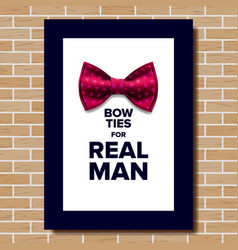bow tie poster bow ties for real man vector image