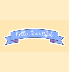 cute fashion patch with hello beautiful on blue vector image