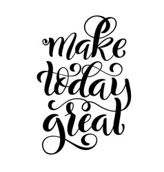 make today great inspirational phrase modern vector image