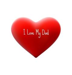 I love my dad EPS 10 vector image vector image